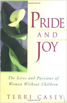 Childfree Book: Pride and Joy: The Lives and Passions of Women Without Children